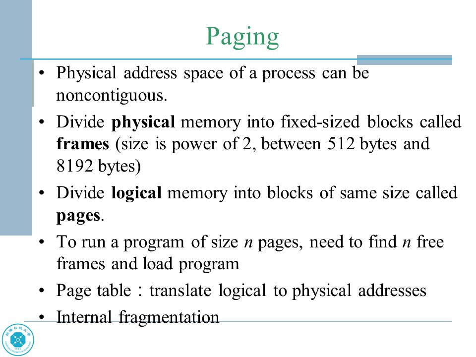 Paging Physical address space of a process can be noncontiguous.