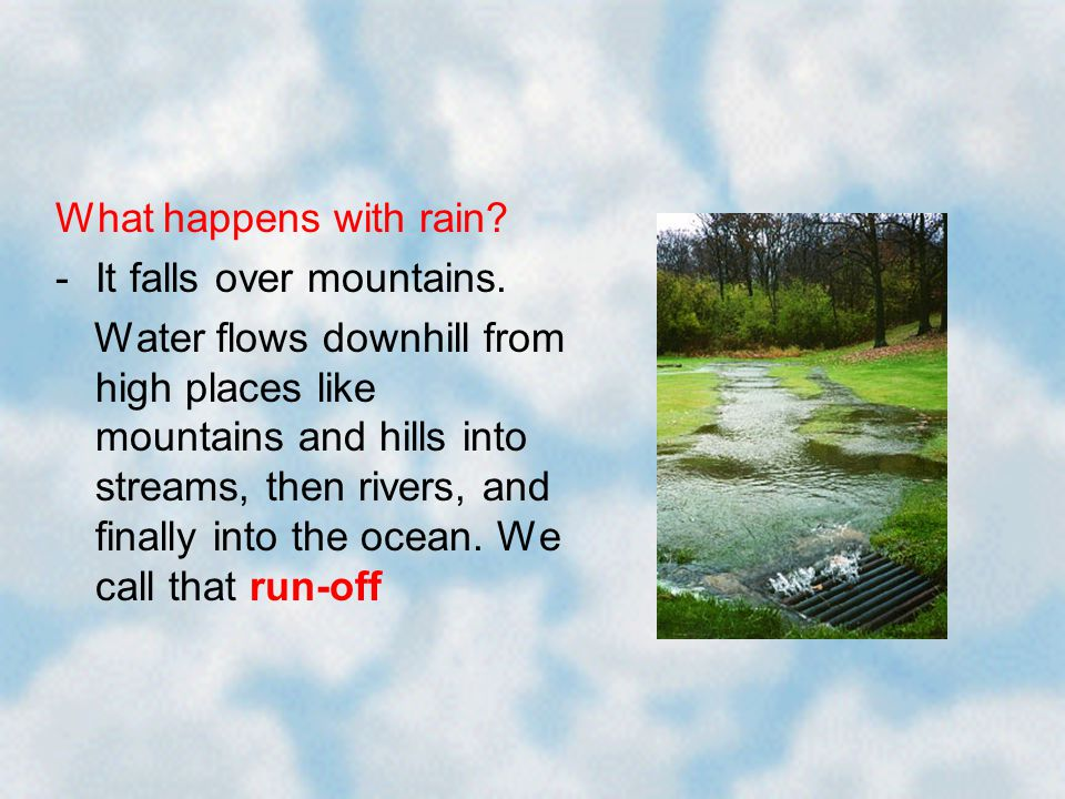 What happens with rain. -It falls over mountains.