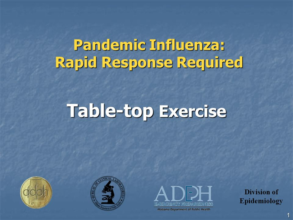 Division of Epidemiology 1 Pandemic Influenza: Rapid Response Required Table-top Exercise