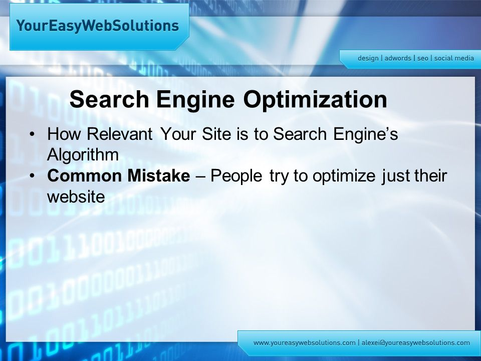 Search Engine Optimization How Relevant Your Site is to Search Engine's Algorithm Common Mistake – People try to optimize just their website