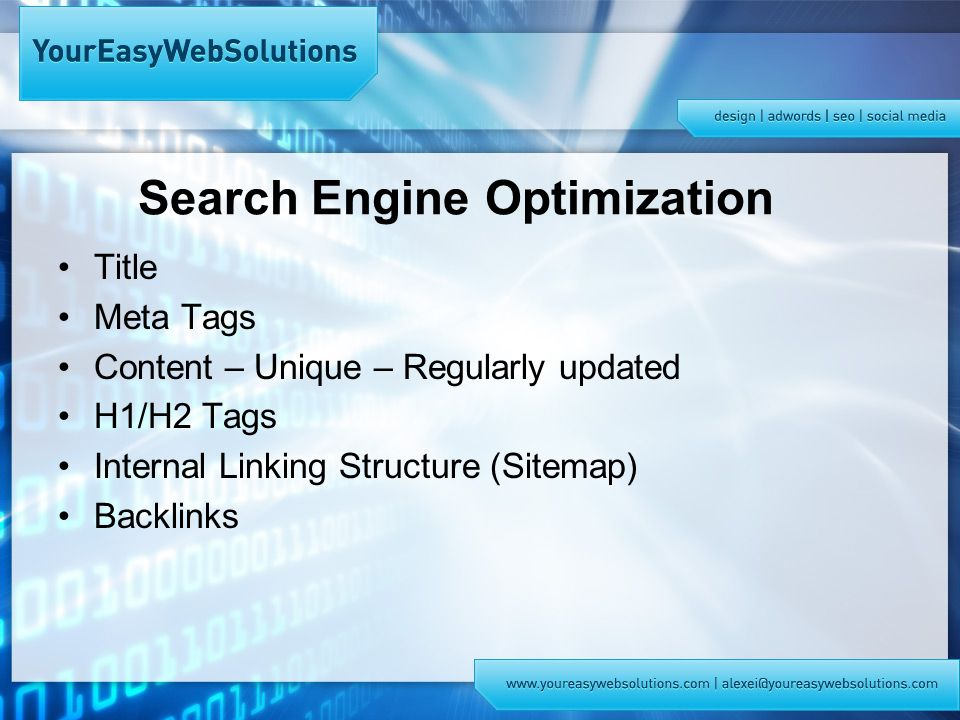 Search Engine Optimization Title Meta Tags Content – Unique – Regularly updated H1/H2 Tags Internal Linking Structure (Sitemap) Backlinks