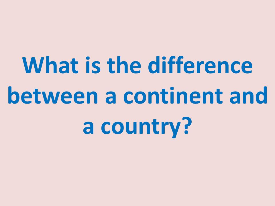 What is the difference between a continent and a country