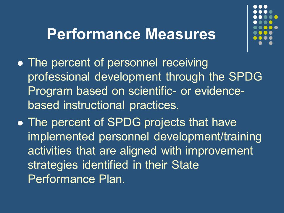 SPDG Evaluation Criteria - continued The extent to which the methods of evaluation will provide performance feedback and permit assessment of progress toward achieving intended outcomes