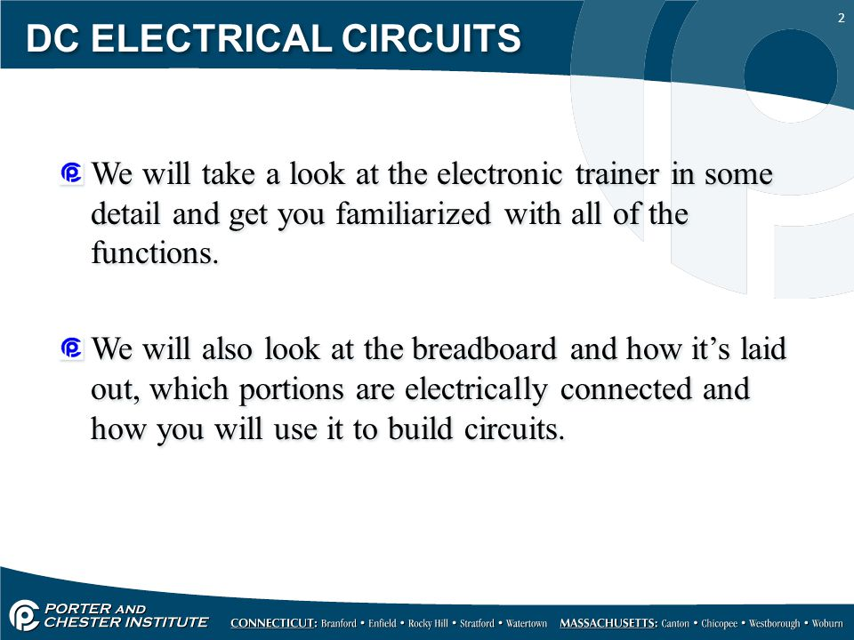 2 DC ELECTRICAL CIRCUITS We will take a look at the electronic trainer in some detail and get you familiarized with all of the functions.
