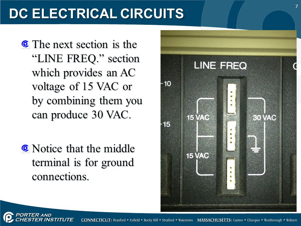 7 DC ELECTRICAL CIRCUITS The next section is the LINE FREQ. section which provides an AC voltage of 15 VAC or by combining them you can produce 30 VAC.
