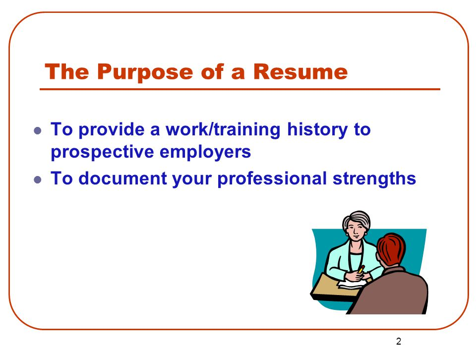 2 2 The Purpose Of A Resume To Provide A Work/training History To  Prospective Employers To Document Your Professional Strengths