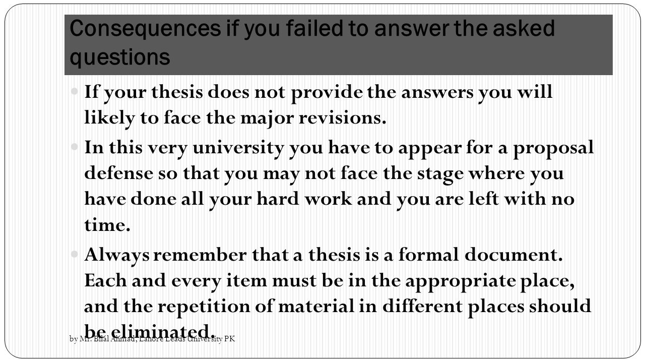 thesis defense questions to ask In some schools, the defense is much more of an adversarial type of meeting where you literally will be bombarded with questions and concerns about the quality of your research to determine what the typical atmosphere of defense meetings is at your school, speak with students who have recently defended.