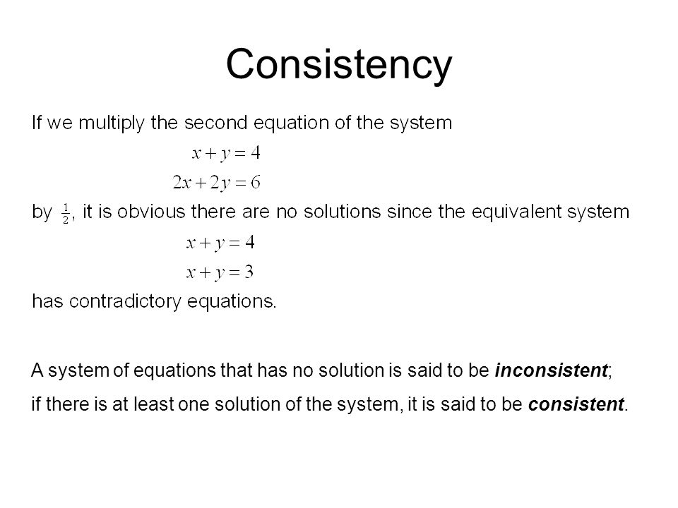 Consistency A system of equations that has no solution is said to be inconsistent; if there is at least one solution of the system, it is said to be consistent.