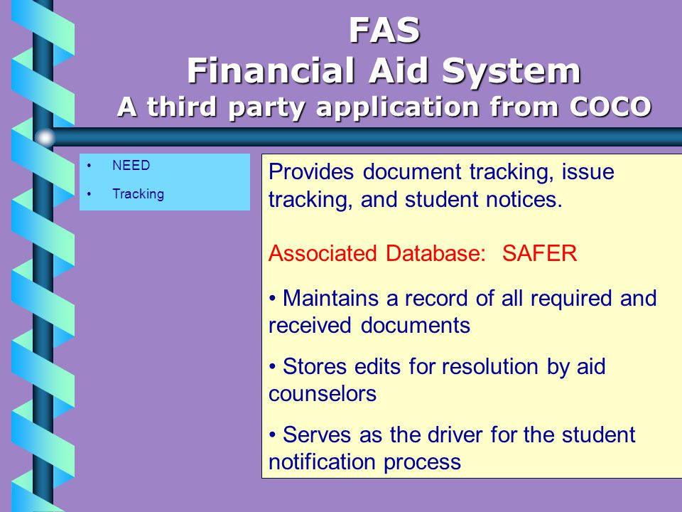 NEED Tracking FAS Financial Aid System A third party application from COCO Provides document tracking, issue tracking, and student notices.