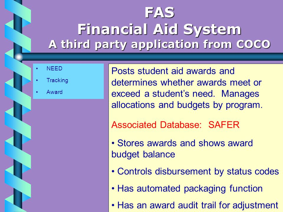 NEED Tracking Award FAS Financial Aid System A third party application from COCO Posts student aid awards and determines whether awards meet or exceed a student's need.