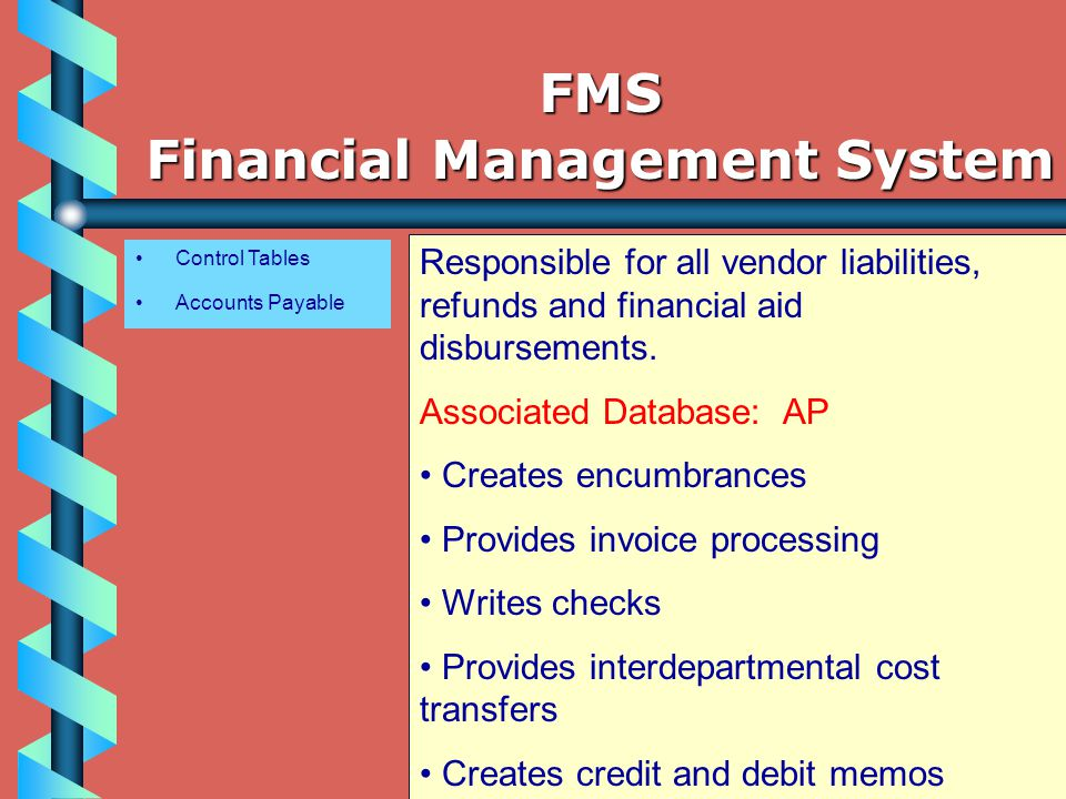 Control Tables Accounts Payable Responsible for all vendor liabilities, refunds and financial aid disbursements.