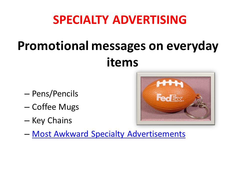 SPECIALTY ADVERTISING Promotional messages on everyday items – Pens/Pencils – Coffee Mugs – Key Chains – Most Awkward Specialty Advertisements Most Awkward Specialty Advertisements