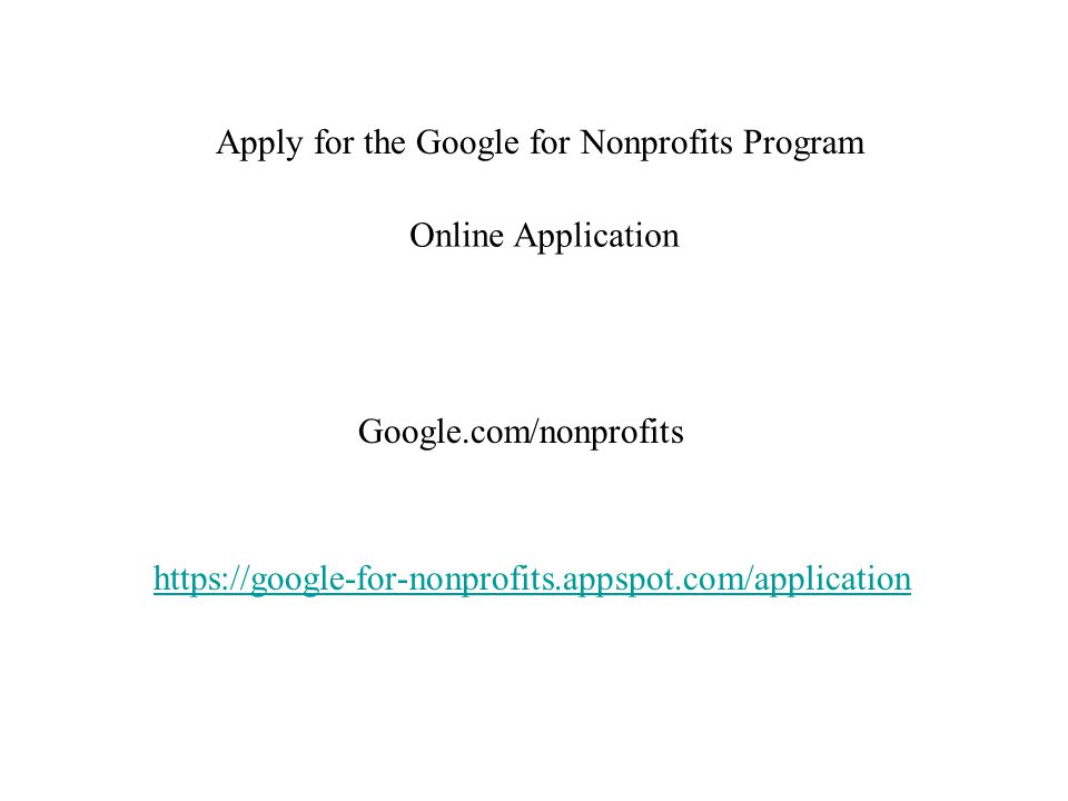 Online Application Apply for the Google for Nonprofits Program Google.com/nonprofits