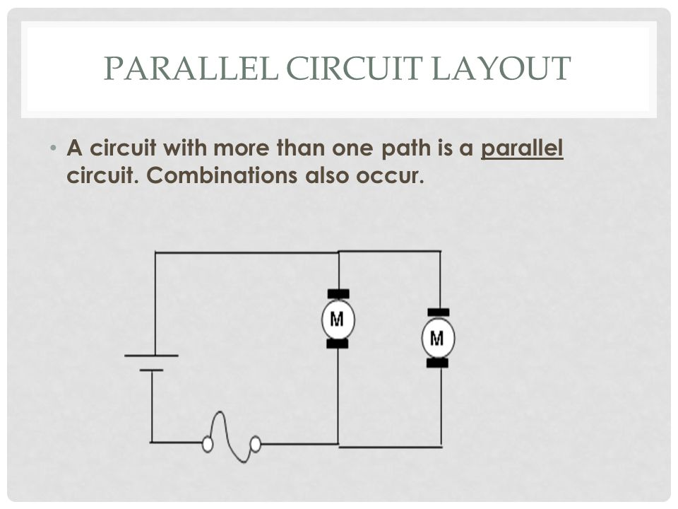PARALLEL CIRCUIT LAYOUT A circuit with more than one path is a parallel circuit.