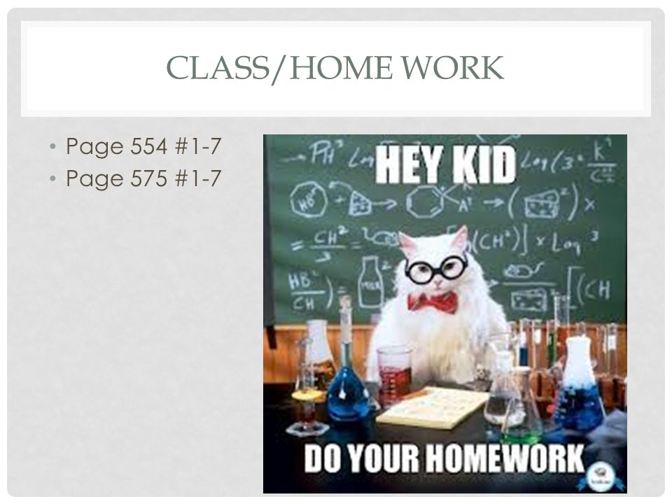CLASS/HOME WORK Page 554 #1-7 Page 575 #1-7