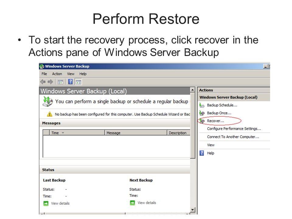 Perform Restore To start the recovery process, click recover in the Actions pane of Windows Server Backup