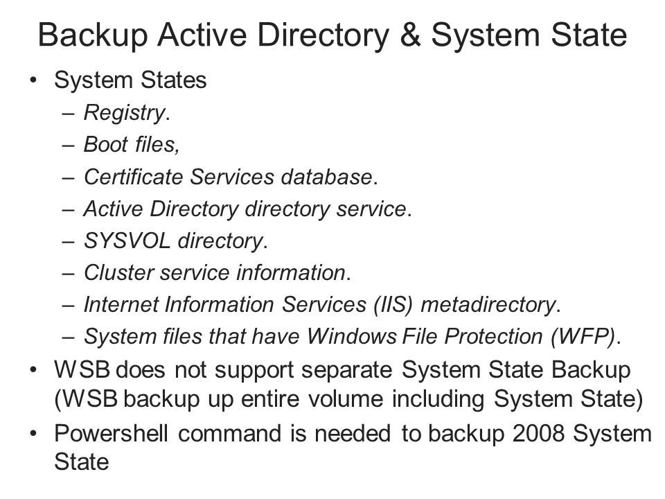 Backup Active Directory & System State System States –Registry.