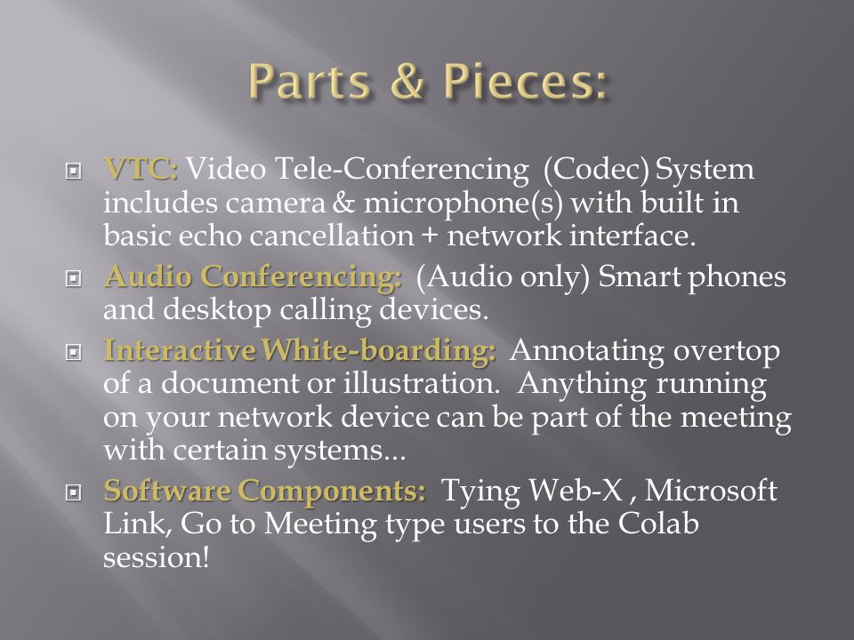  VTC:  VTC: Video Tele-Conferencing (Codec) System includes camera & microphone(s) with built in basic echo cancellation + network interface.