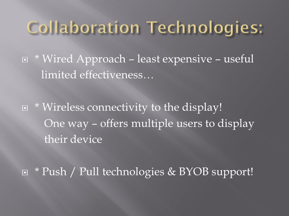  * Wired Approach – least expensive – useful limited effectiveness…  * Wireless connectivity to the display.