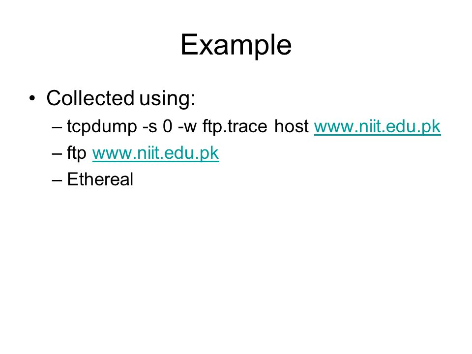 Example Collected using: –tcpdump -s 0 -w ftp.trace host   –ftp   –Ethereal