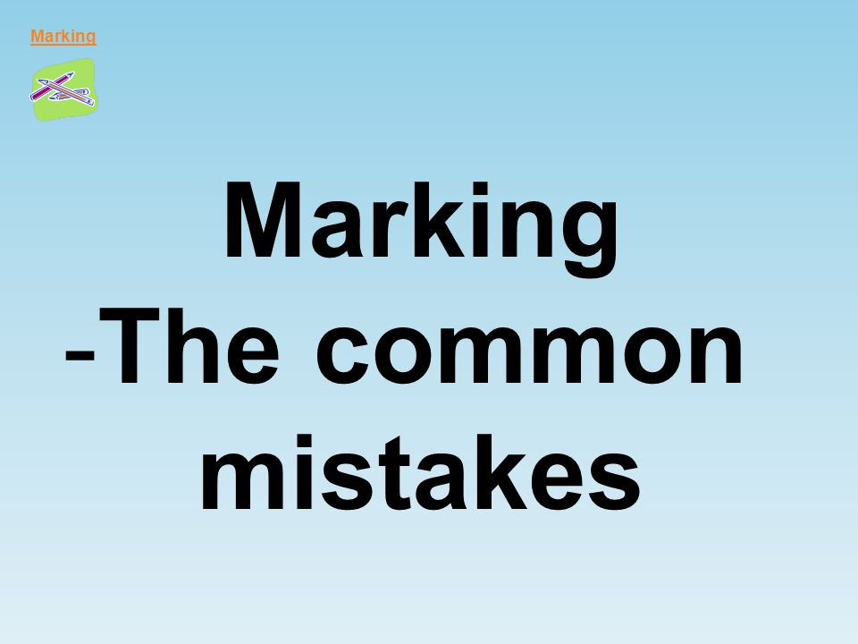Marking -The common mistakes Marking