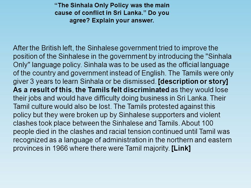 The Sinhala Only Policy was the main cause of conflict in Sri Lanka. Do you agree.