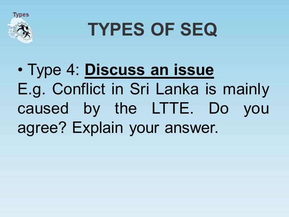 Type 4: Discuss an issue E.g. Conflict in Sri Lanka is mainly caused by the LTTE.
