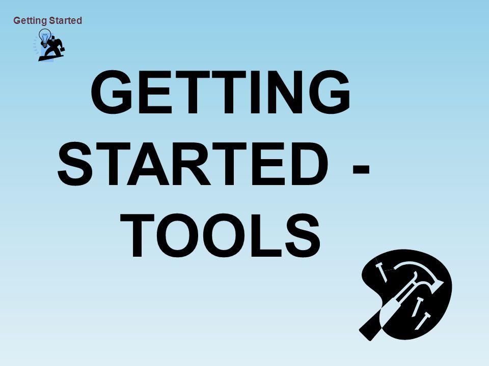 GETTING STARTED - TOOLS Getting Started