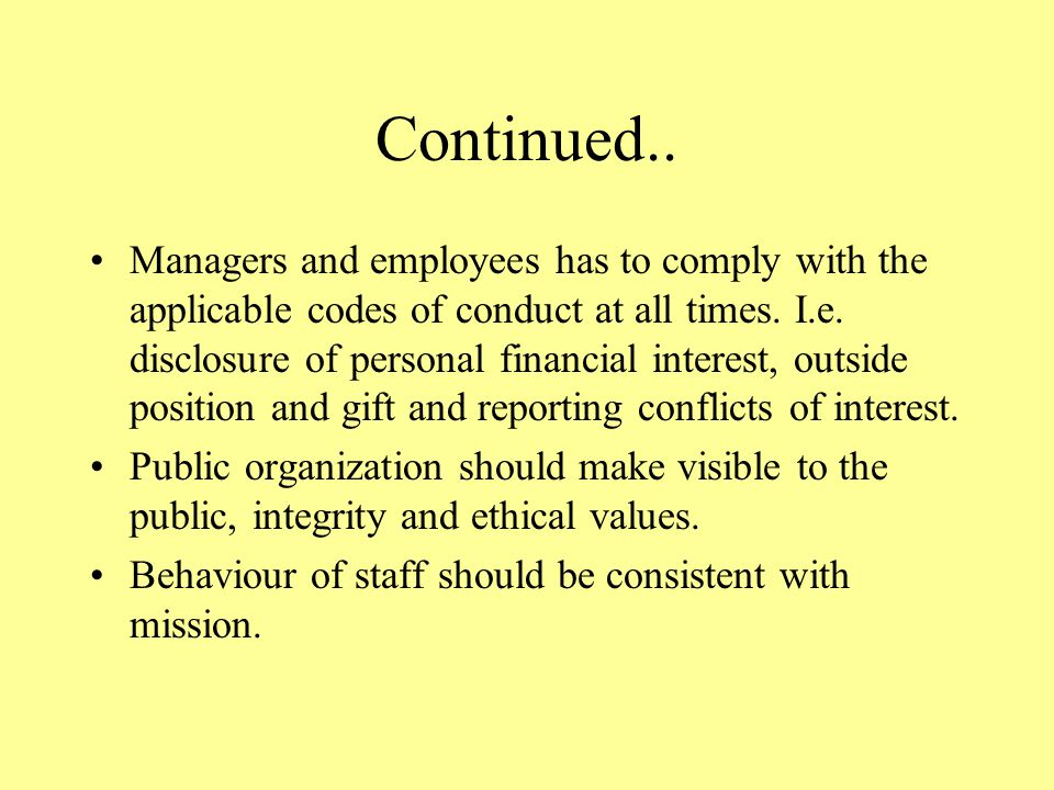 Continued.. Managers and employees has to comply with the applicable codes of conduct at all times.