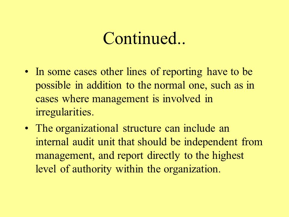 Continued.. In some cases other lines of reporting have to be possible in addition to the normal one, such as in cases where management is involved in