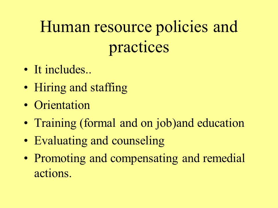 Human resource policies and practices It includes..