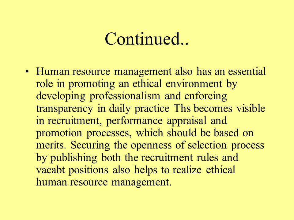 Continued.. Human resource management also has an essential role in promoting an ethical environment by developing professionalism and enforcing trans