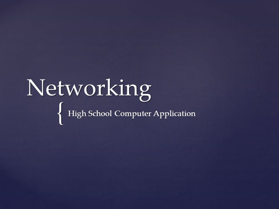 { Networking High School Computer Application