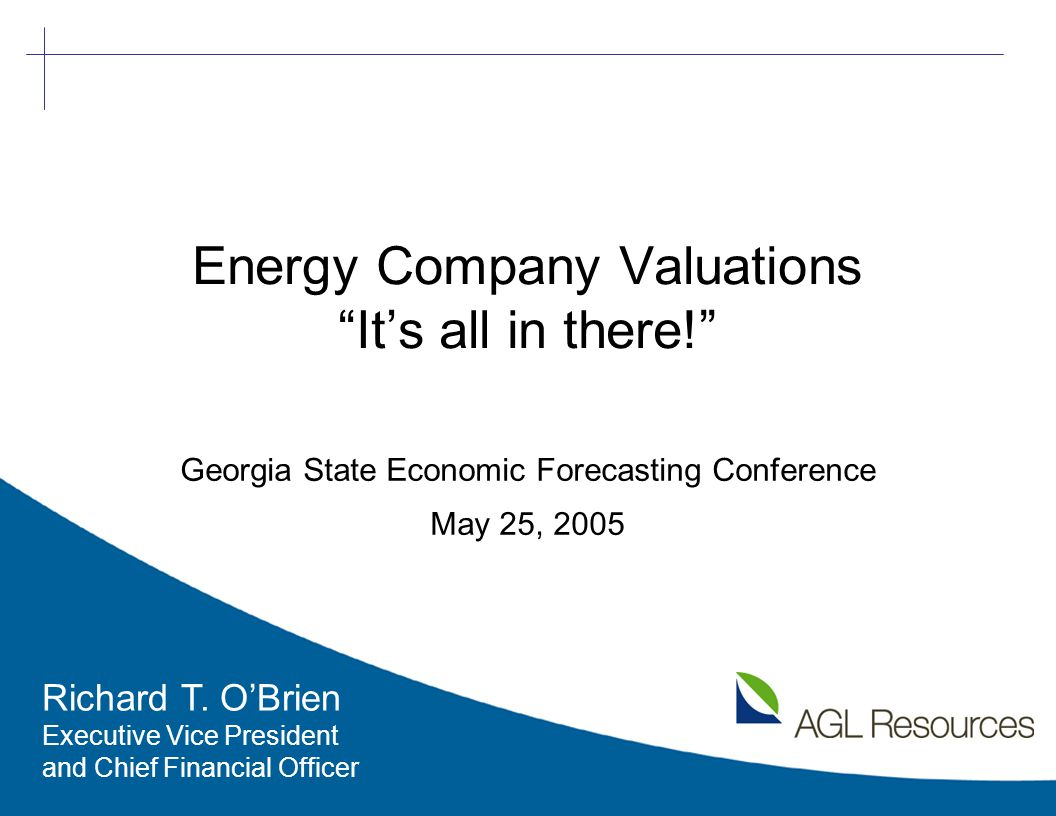 1 Energy Company Valuations It's all in there! Georgia State Economic Forecasting Conference May 25, 2005 Richard T.