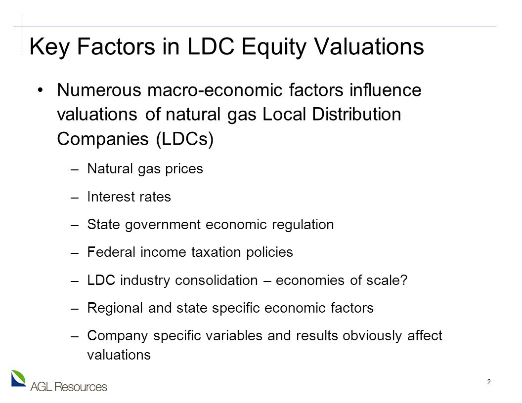 2 Key Factors in LDC Equity Valuations Numerous macro-economic factors influence valuations of natural gas Local Distribution Companies (LDCs) –Natural gas prices –Interest rates –State government economic regulation –Federal income taxation policies –LDC industry consolidation – economies of scale.