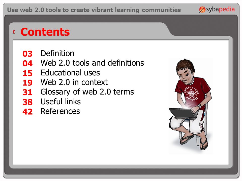 Contents Definition Web 2.0 tools and definitions Educational uses Web 2.0 in context Glossary of web 2.0 terms Useful links References Use web 2.0 tools to create vibrant learning communities V