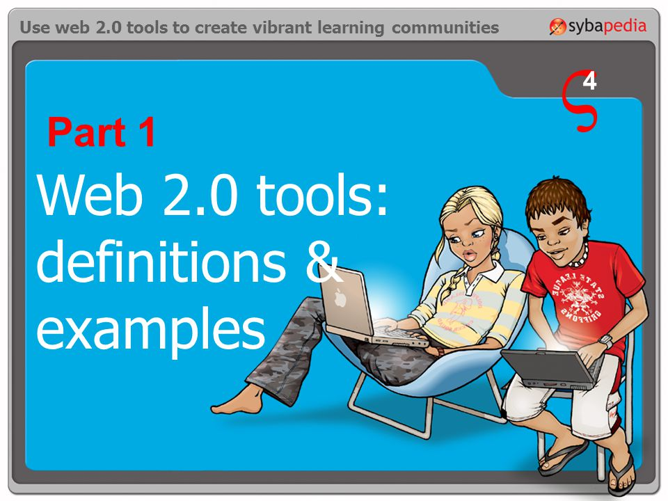 Web 2.0 tools: definitions & examples Use web 2.0 tools to create vibrant learning communities Part 1 V 4
