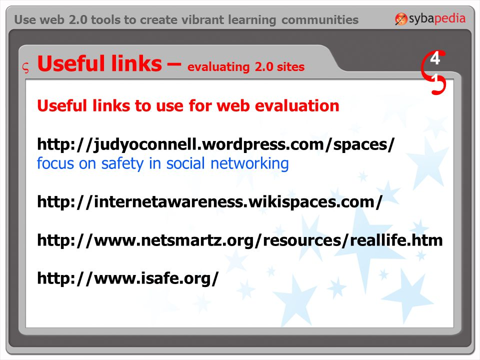 Useful links – evaluating 2.0 sites Useful links to use for web evaluation   focus on safety in social networking Use web 2.0 tools to create vibrant learning communities V 4141 V