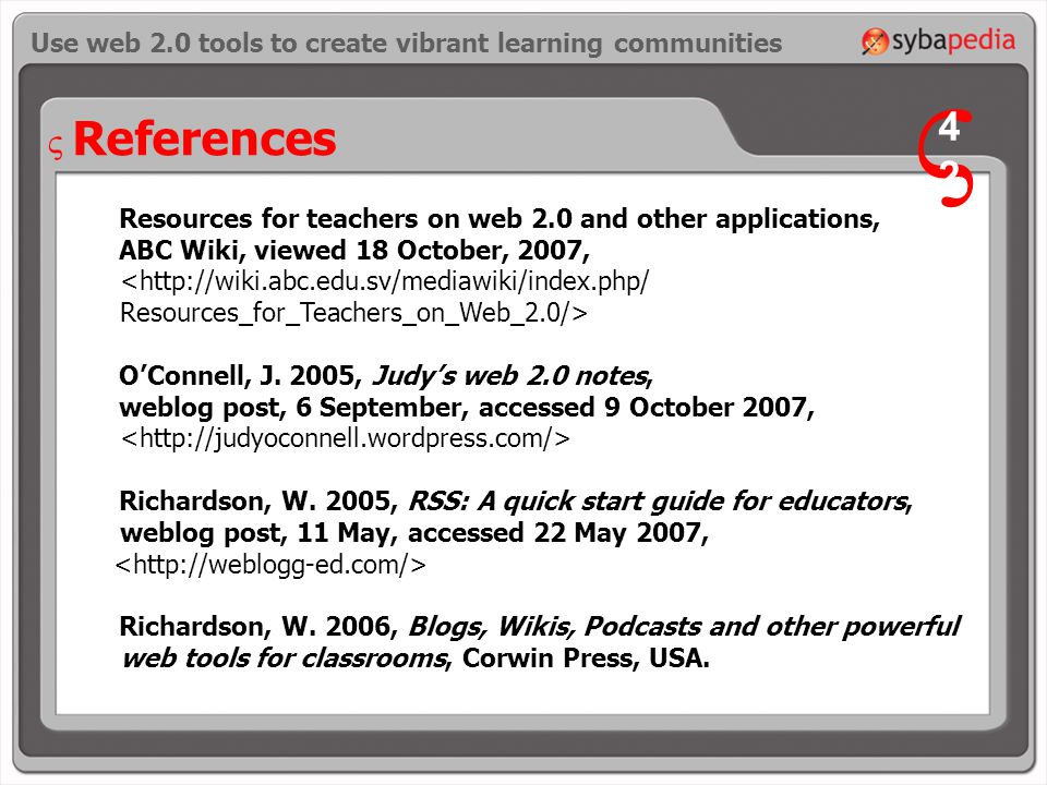 References Resources for teachers on web 2.0 and other applications, ABC Wiki, viewed 18 October, 2007, <  Resources_for_Teachers_on_Web_2.0/> O'Connell, J.