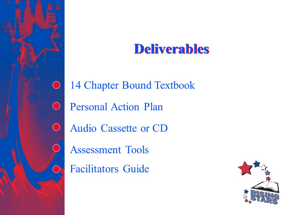 Deliverables Personal Action Plan 14 Chapter Bound Textbook Audio Cassette or CD Assessment Tools Facilitators Guide