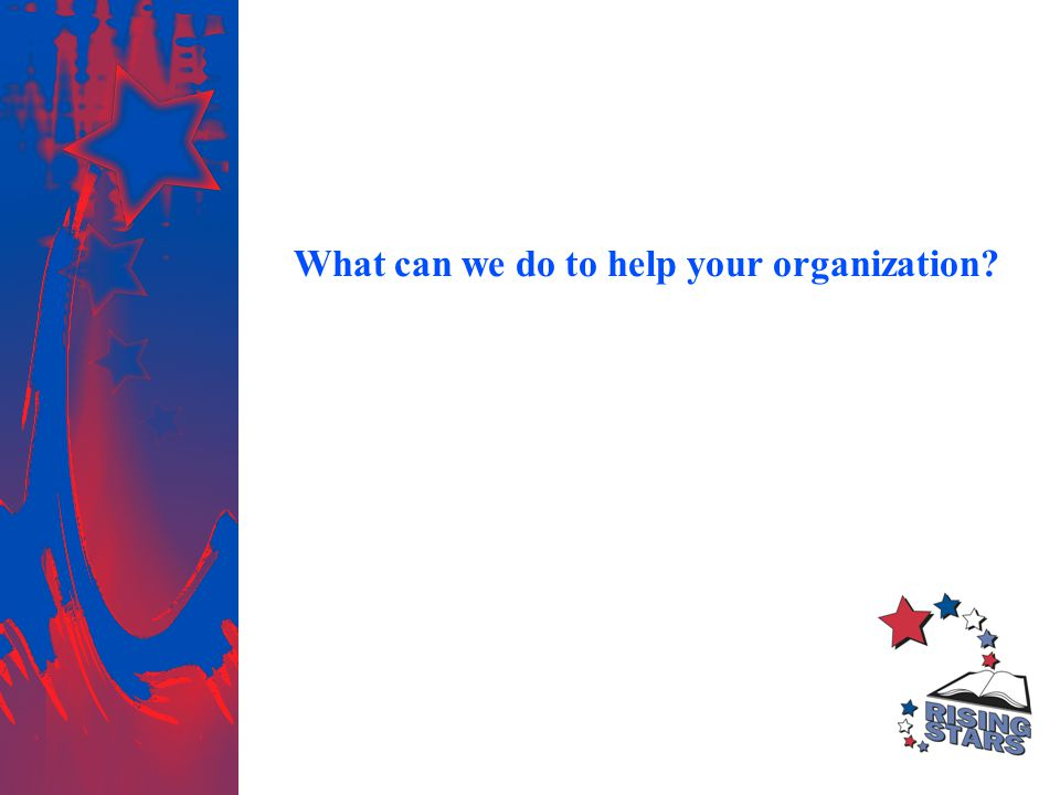 What can we do to help your organization
