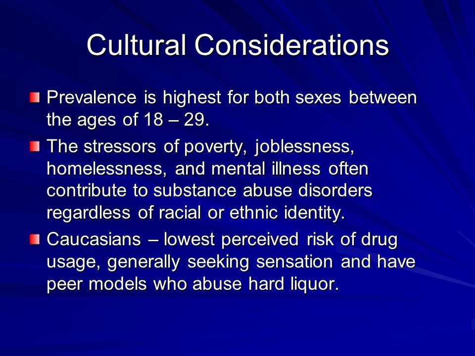 Cultural Considerations Prevalence is highest for both sexes between the ages of 18 – 29.