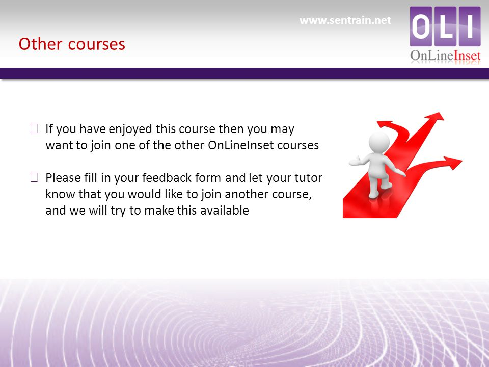 Other courses ð If you have enjoyed this course then you may want to join one of the other OnLineInset courses ð Please fill in your feedback form and let your tutor know that you would like to join another course, and we will try to make this available