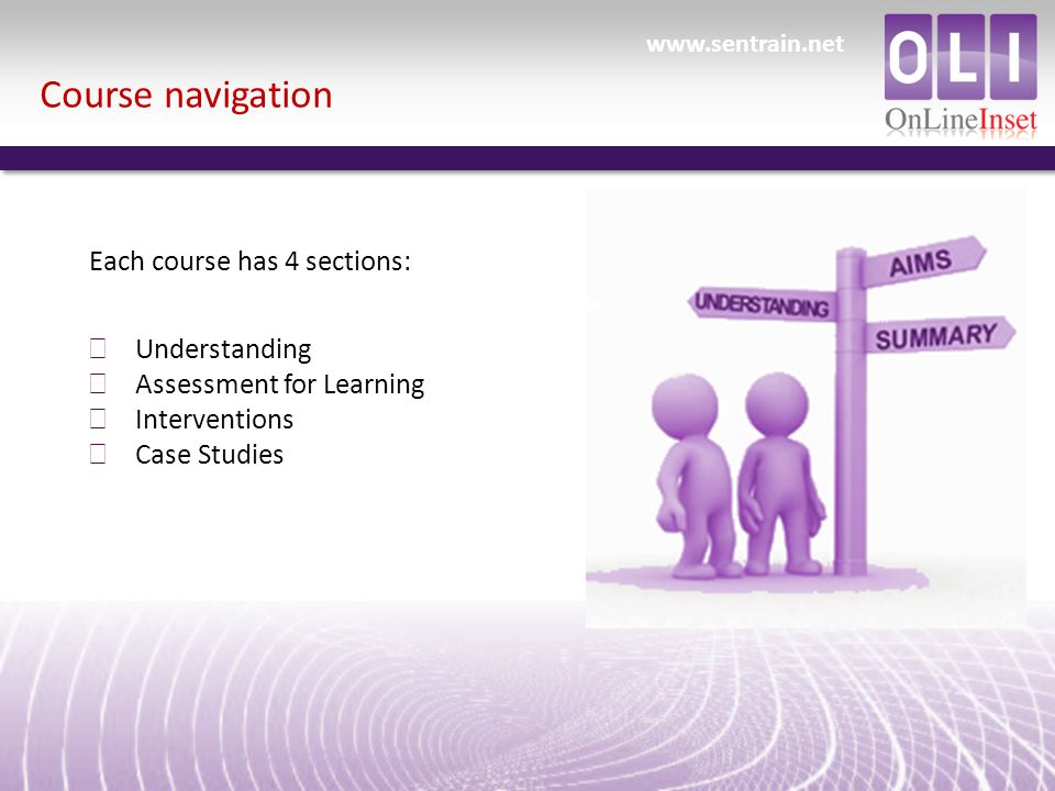 Course navigation Each course has 4 sections: ð Understanding ð Assessment for Learning ð Interventions ð Case Studies