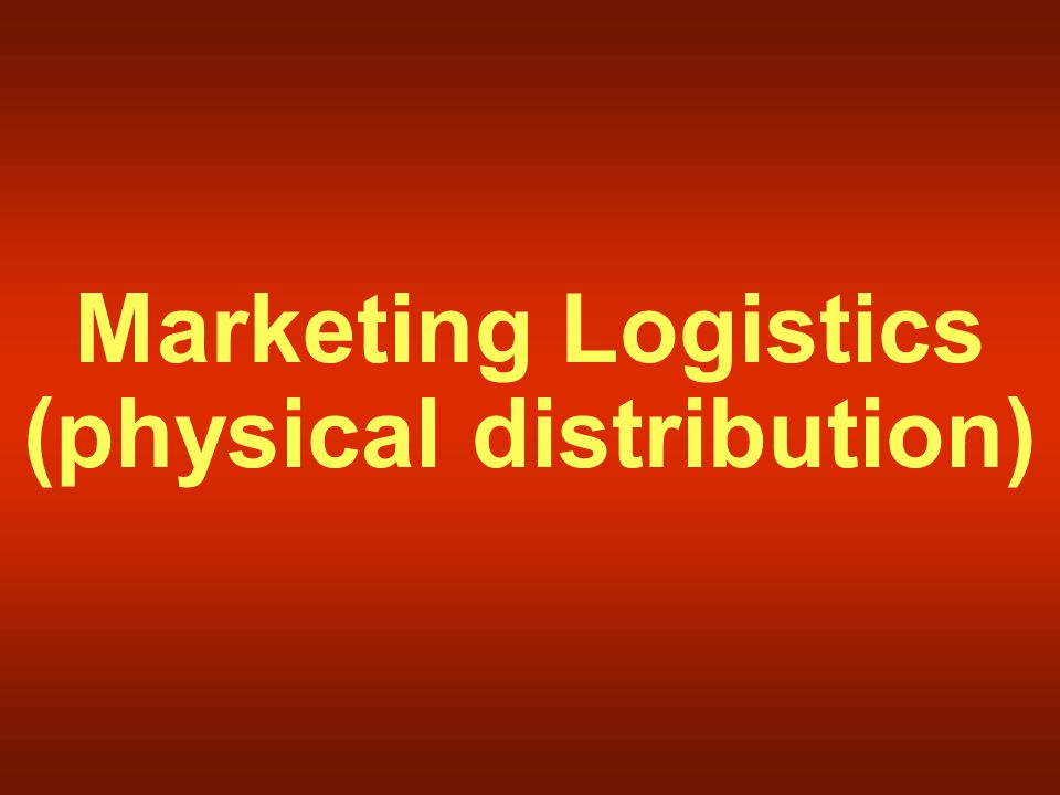 Marketing Logistics (physical distribution)