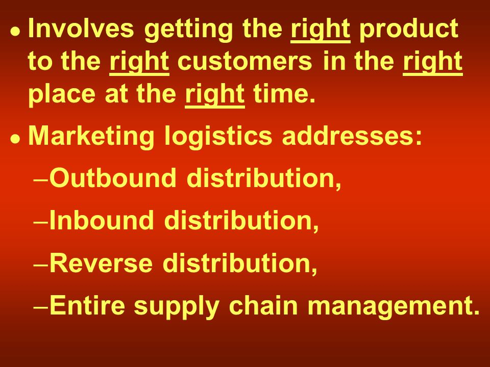 Involves getting the right product to the right customers in the right place at the right time.