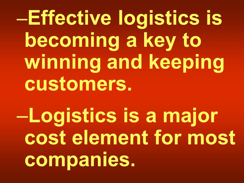 – Effective logistics is becoming a key to winning and keeping customers.