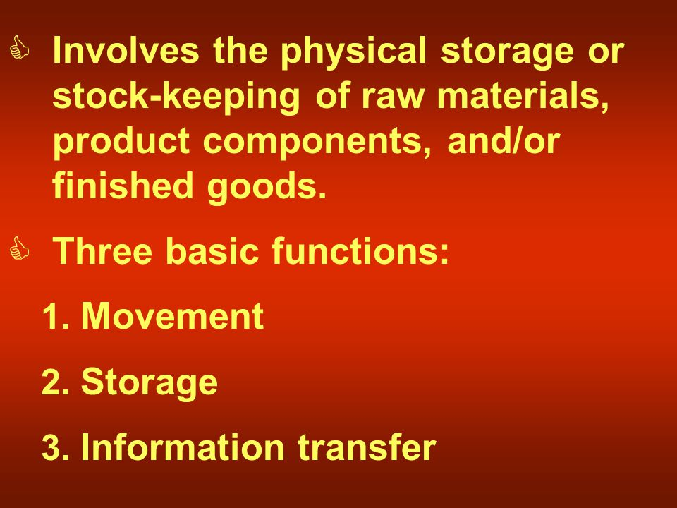  Involves the physical storage or stock-keeping of raw materials, product components, and/or finished goods.