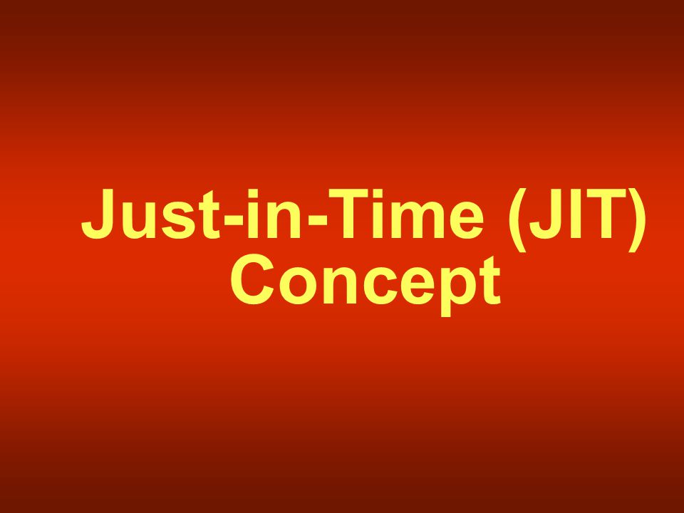 Just-in-Time (JIT) Concept