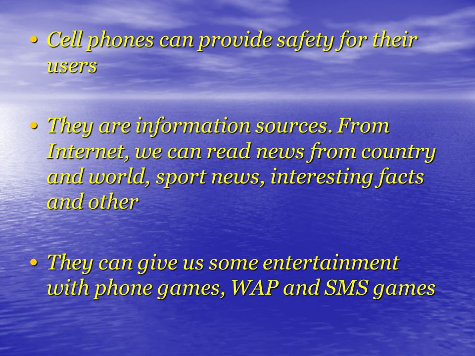 Cell phones can provide safety for their users Cell phones can provide safety for their users They are information sources.